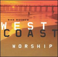 West Coast Worship - Rick Muchow