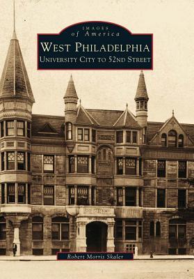 West Philadelphia: University City to 52nd Street - Skaler, Robert Morris