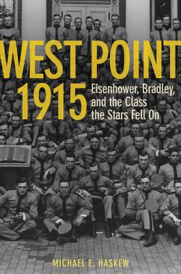 West Point 1915: Eisenhower, Bradley, and the Class the Stars Fell on - Haskew, Michael E