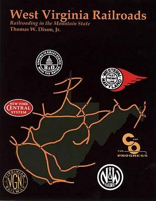 West Virginia Railroads: Railroading in the Mountain State - Dixon, Thomas