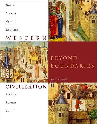 Western Civilization: Beyond Boundaries - Noble, Thomas F X, Dr., and Strauss, Barry, and Osheim, Duane J