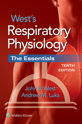 West's Respiratory Physiology: The Essentials - West, John B, MD, PhD, Dsc, and Luks, Andrew M, MD
