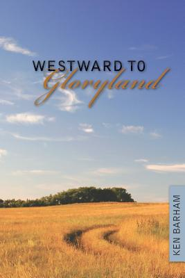 Westward to Gloryland - Barham, Kenneth