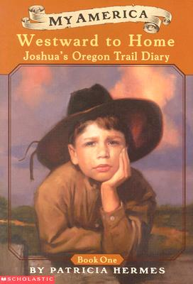 Westward to Home: Joshua's Oregon Trail Diary - Hermes, Patricia