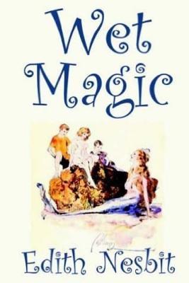 Wet Magic - Nesbit, Edith