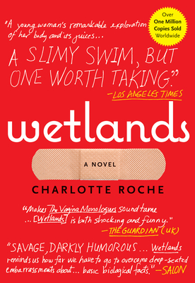 Wetlands - Roche, Charlotte, and Mohr, Tim (Translated by)