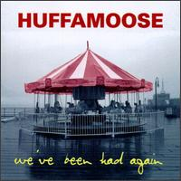We've Been Had Again - Huffamoose