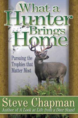 What a Hunter Brings Home - Chapman, Steven Curtis
