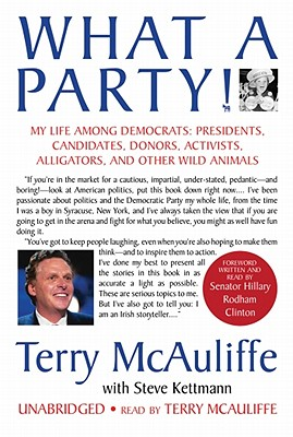 What a Party!: My Life Among Democrats: Presidents, Candidates, Donors, Activists, Alligators, and Other Wild Animals - McAuliffe, Terry (Read by), and Kettmann, Steve