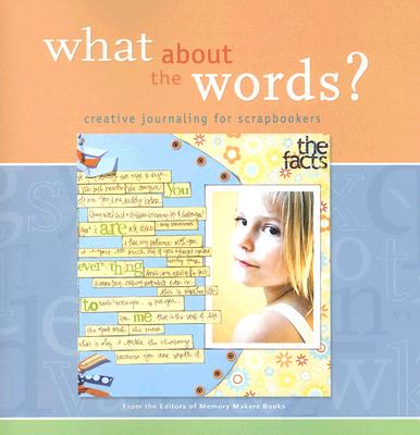 What about the Words?: Creative Journaling for Scrapbookers - Memory Makers Books (Editor)