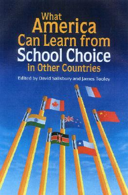 What America Can Learn from School Choice in Other Countries - Salisbury, David (Editor)
