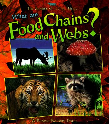 What Are Food Chains and Webs? - Kalman, Bobbie, and Langille, Jacqueline