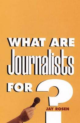 What Are Journalists For? -