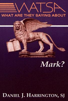 What Are They Saying about Mark? - Harrington, Daniel J, S.J., PH.D.