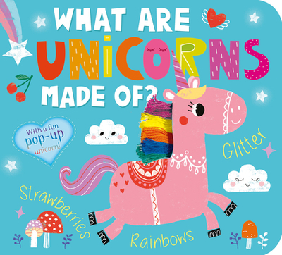 What Are Unicorns Made Of? - Hepworth, Amelia, and Anglicas, Louise (Illustrator)