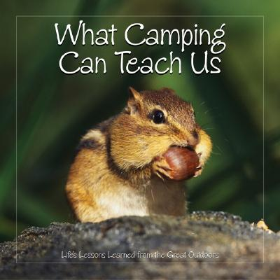 What Camping Can Teach Us: Life's Lessons Learned from the Great Outdoors - Willow Creek Press (Creator)