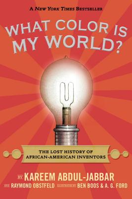 What Color Is My World?: The Lost History of African-American Inventors - Abdul-Jabbar, Kareem, and Obstfeld, Raymond, and Boos, Ben (Illustrator)