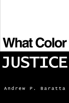 What Color Justice - Baratta, Andrew P