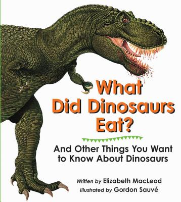 What Did Dinosaurs Eat? and Other Things You Want to Know about Dinosaurs - MacLeod, Elizabeth