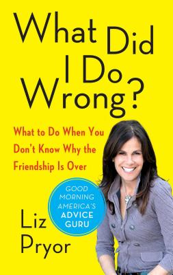 What Did I Do Wrong?: What to Do When You Don't Know Why the Friendship Is Over - Pryor, Liz