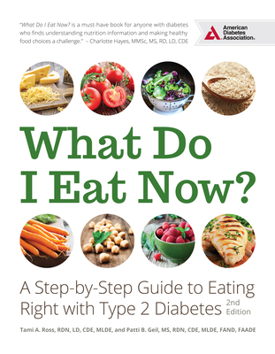 What Do I Eat Now?: A Step-By-Step Guide to Eating Right with Type 2 Diabetes - Geil, Patti B, R.D., and Ross, Tami A, R.D.