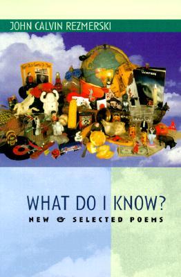 What Do I Know?: New & Selected Poems - Rezmerski, John Calvin
