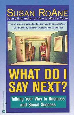 What Do I Say Next?: Talking Your Way to Business and Social Success - RoAne, Susan