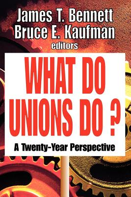 What Do Unions Do?: A Twenty-Year Perspective - Bennett, James T (Editor)