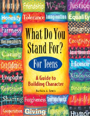 What Do You Stand For?: For Teens: A Guide to Building Character - Lewis, Barbara A, and Espeland, Pamela (Editor)