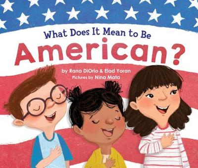 What Does It Mean to Be American? - DiOrio, Rana, and Yoran, Elad