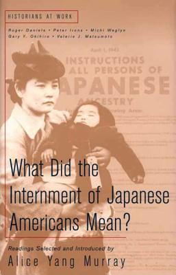 What Does the Internment of Japanese Americans Mean? - Murray, Alice Yang