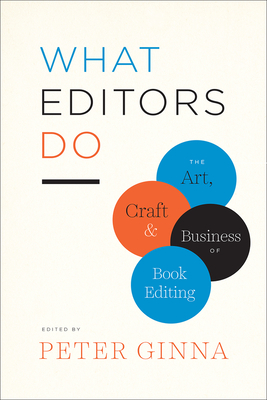 What Editors Do: The Art, Craft, and Business of Book Editing - Ginna, Peter (Editor)