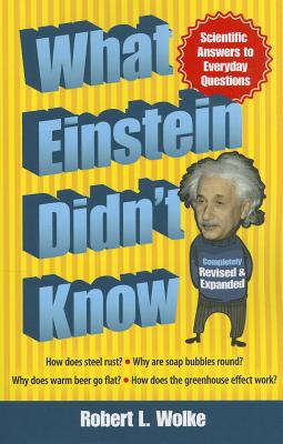 What Einstein Didn't Know: Scientific Answers to Everyday Questions - Wolke, Robert L