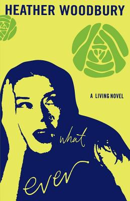 What Ever: A Living Novel - Woodbury, Heather