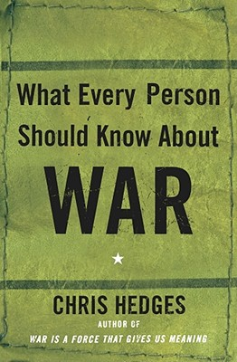 What Every Person Should Know about War - Hedges, Chris