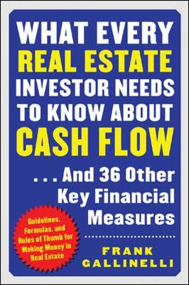 What Every Real Estate Investor Needs to Know about Cash Flow...and 36 Other Key Financial Measures - Gallinelli, Frank
