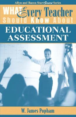 What Every Teacher Should Know about Educational Assessment - Popham, W James