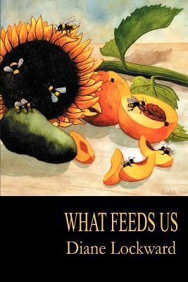 What Feeds Us - Lockward, Diane