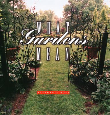 What Gardens Mean - Ross, Stephanie