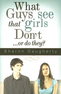 What Guys See That Girls Don't: Or Do They? - Daugherty, Sharon