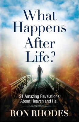 What Happens After Life? - Rhodes, Ron, Dr.