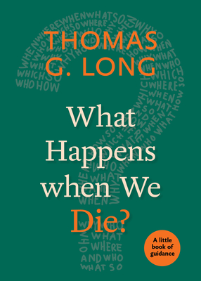 What Happens When We Die?: A Little Book of Guidance - Long, Thomas G