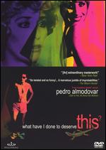 What Have I Done to Deserve This? - Pedro Almodóvar