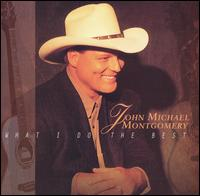 What I Do the Best - John Michael Montgomery