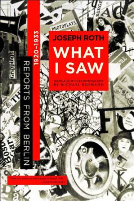 What I Saw: Reports from Berlin 1920-1933 - Roth, Joseph