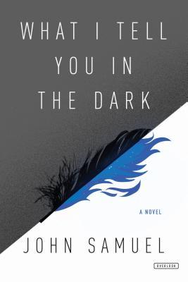 What I Tell You in the Dark - Samuel, John