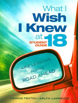 What I Wish I Knew at 18: Life Lessons for the Road Ahead - Lawrence, Arlyn, and Trittin, Dennis