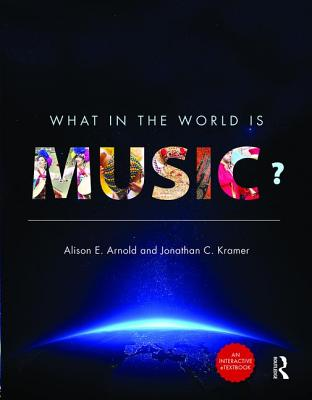 What in the World Is Music? - Enhanced E-Book & Print Book Pack - Arnold, Alison E, and Kramer, Jonathan C