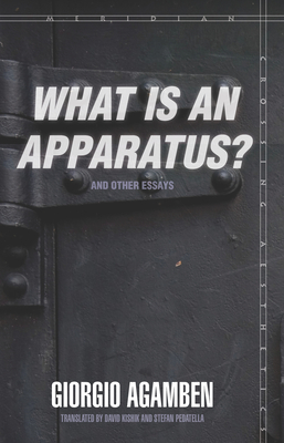 """what Is an Apparatus?"" and Other Essays - Agamben, Giorgio, and Kishik, David (Translated by), and Pedatella, Stefan (Translated by)"