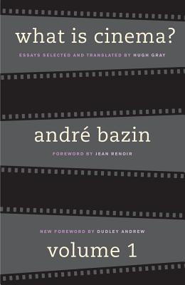 What Is Cinema?: Volume I - Bazin, Andre, and Gray, Hugh (Translated by), and Renoir, Jean (Foreword by)